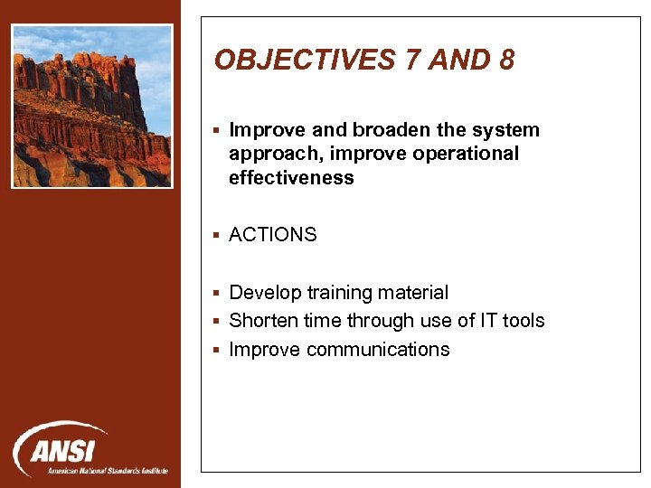 OBJECTIVES 7 AND 8 § Improve and broaden the system approach, improve operational effectiveness