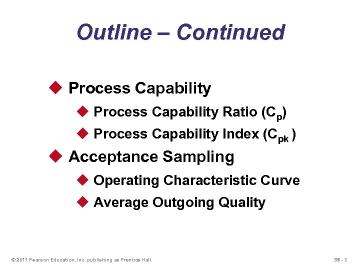 Outline – Continued u Process Capability Ratio (Cp) u Process Capability Index (Cpk )