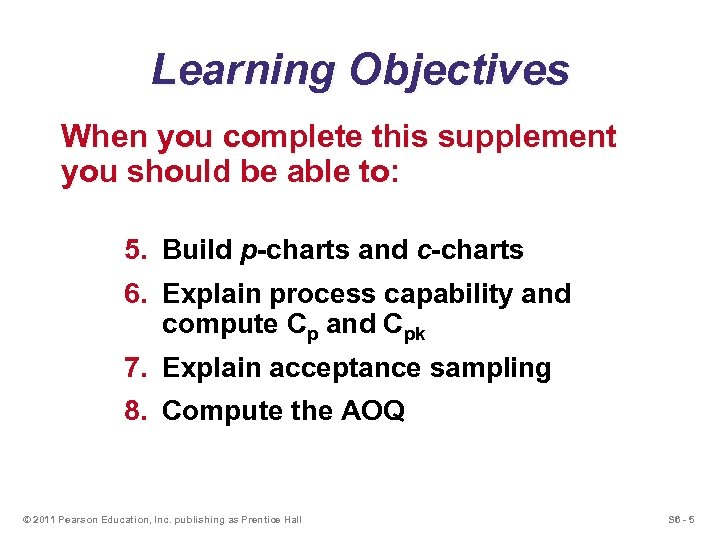 Learning Objectives When you complete this supplement you should be able to: 5. Build