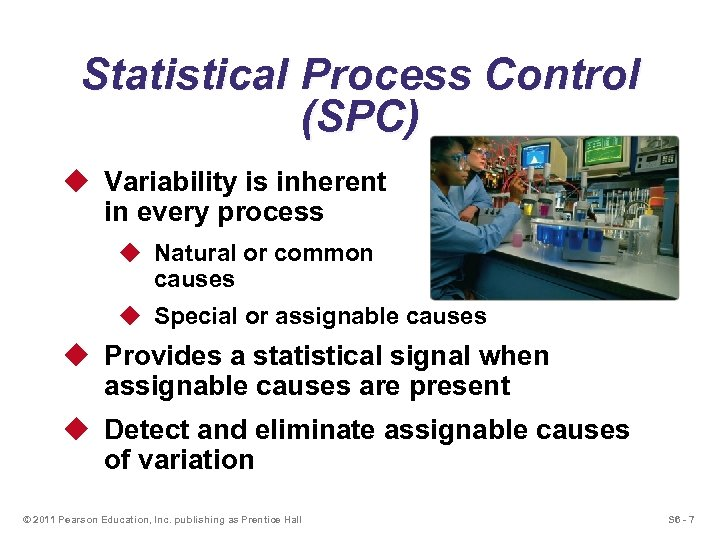 Statistical Process Control (SPC) u Variability is inherent in every process u Natural or