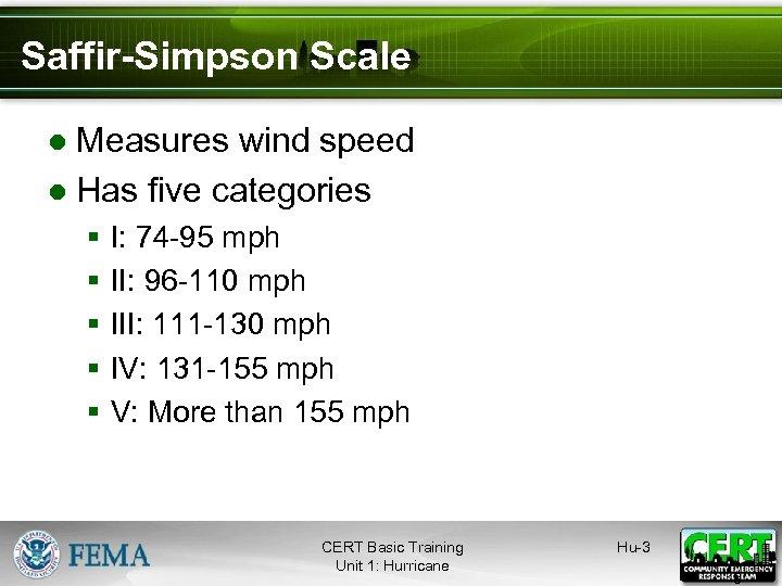 Saffir-Simpson Scale ● Measures wind speed ● Has five categories § § § I: