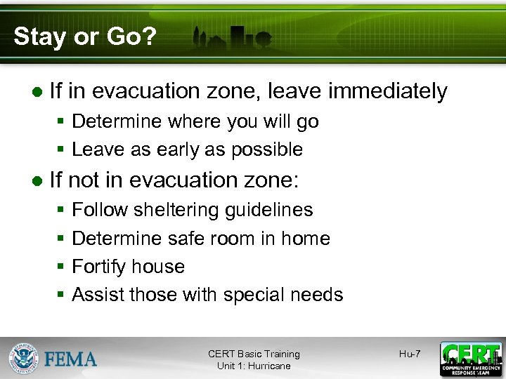 Stay or Go? ● If in evacuation zone, leave immediately § Determine where you