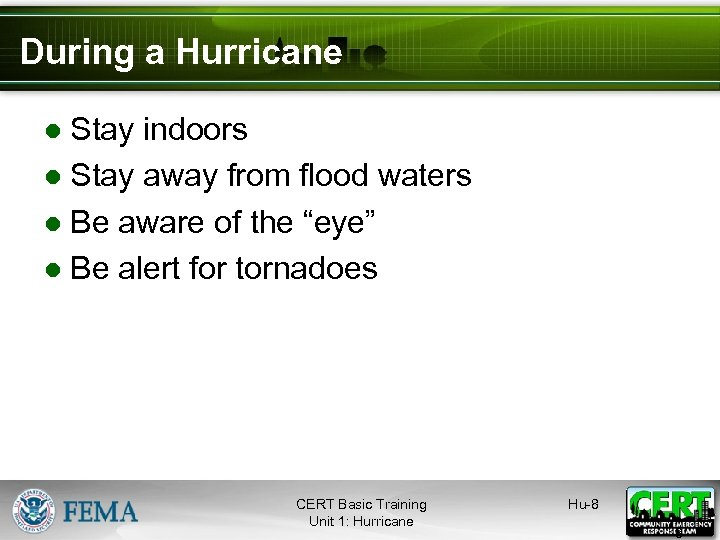 During a Hurricane ● Stay indoors ● Stay away from flood waters ● Be
