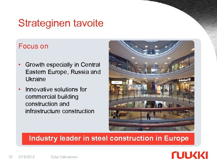 Strateginen tavoite Focus on • Growth especially in Central Eastern Europe, Russia and Ukraine