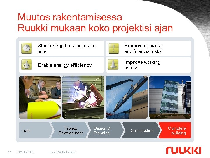 Muutos rakentamisessa Ruukki mukaan koko projektisi ajan Shorten the construction Shortening the construction time