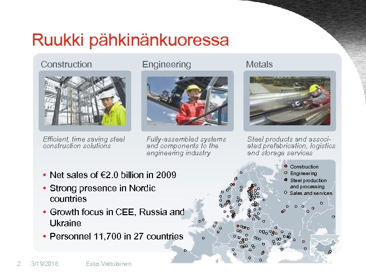 Ruukki pähkinänkuoressa Construction Engineering Metals Nostoja kuljetusvälineteollisuuden laitevalmistajat Efficient, time saving steel construction solutions