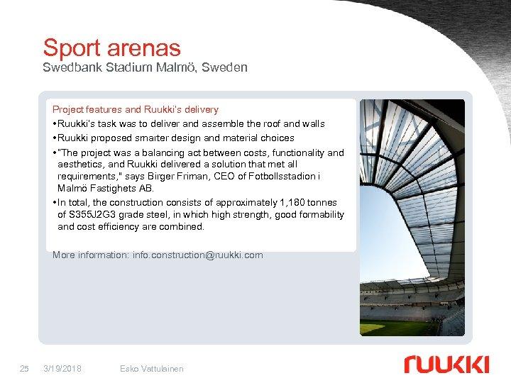 Sport arenas Swedbank Stadium Malmö, Sweden Project features and Ruukki's delivery • Ruukki's task