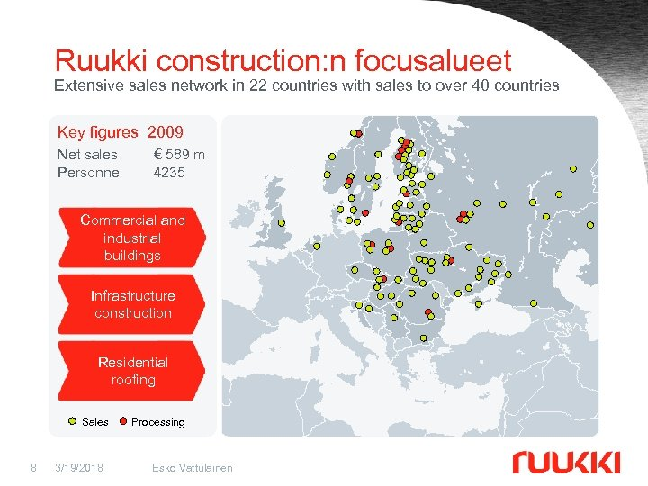 Ruukki construction: n focusalueet Extensive sales network in 22 countries with sales to over
