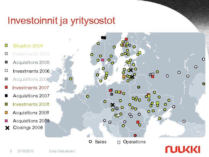 Investoinnit ja yritysostot Situation 2004 Investments 2005 Investments 2007 Acquisitions 2007 Investments 2006 Acquisitions
