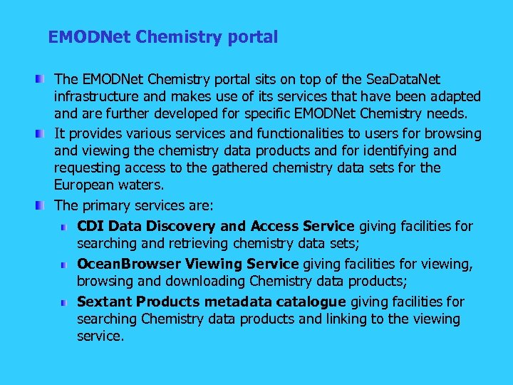 EMODNet Chemistry portal The EMODNet Chemistry portal sits on top of the Sea. Data.