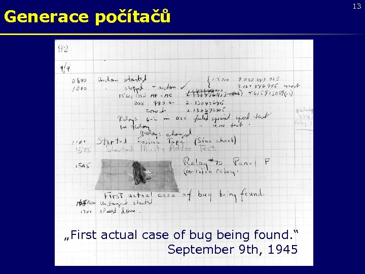 "Generace počítačů ""First actual case of bug being found. "" September 9 th, 1945"