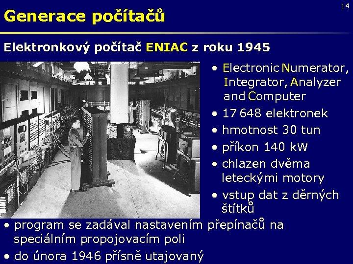 Generace počítačů 14 Elektronkový počítač ENIAC z roku 1945 • Electronic Numerator, Integrator, Analyzer