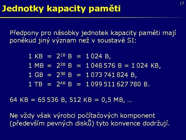 Jednotky kapacity paměti Předpony pro násobky jednotek kapacity paměti mají poněkud jiný význam než