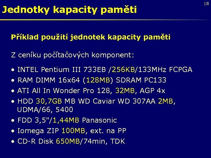 Jednotky kapacity paměti Příklad použití jednotek kapacity paměti Z ceníku počítačových komponent: • •