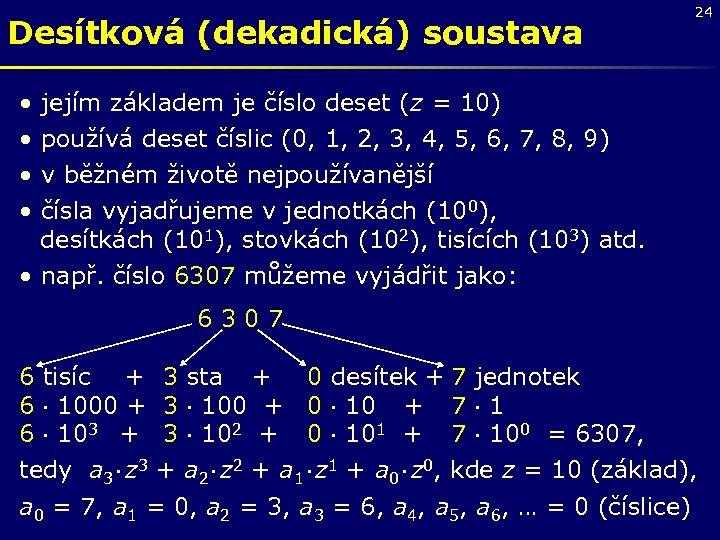 Desítková (dekadická) soustava • • 24 jejím základem je číslo deset (z = 10)