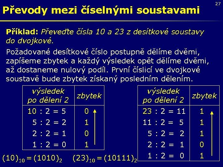 Převody mezi číselnými soustavami 27 Příklad: Převeďte čísla 10 a 23 z desítkové soustavy