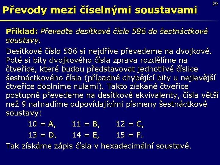 Převody mezi číselnými soustavami 29 Příklad: Převeďte desítkové číslo 586 do šestnáctkové soustavy. Desítkové