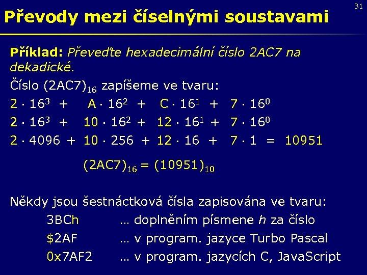 Převody mezi číselnými soustavami Příklad: Převeďte hexadecimální číslo dekadické. Číslo (2 AC 7)16 zapíšeme