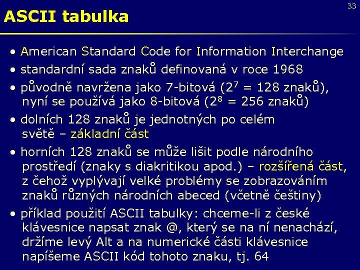 ASCII tabulka • American Standard Code for Information Interchange • standardní sada znaků definovaná
