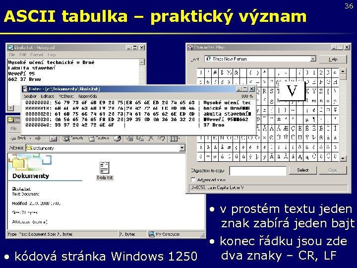 ASCII tabulka – praktický význam 36 • v prostém textu jeden znak zabírá jeden