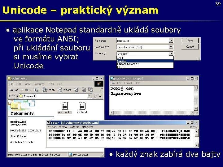 Unicode – praktický význam 39 • aplikace Notepad standardně ukládá soubory ve formátu ANSI;