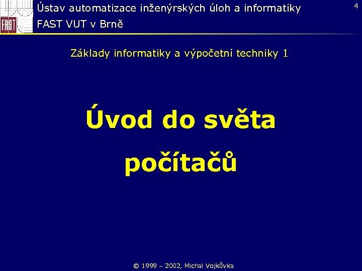 Ústav automatizace inženýrských úloh a informatiky FAST VUT v Brně Základy informatiky a výpočetní
