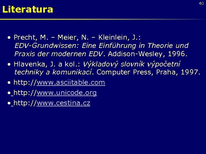 Literatura 40 • Precht, M. – Meier, N. – Klein, J. : EDV-Grundwissen: Eine