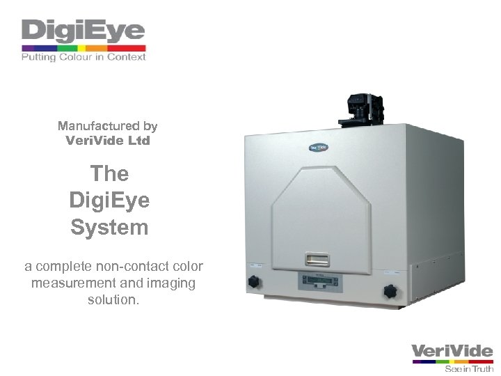 Manufactured by Veri. Vide Ltd The Digi. Eye System a complete non-contact color measurement