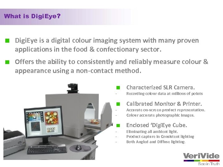 What is Digi. Eye? Digi. Eye is a digital colour imaging system with many