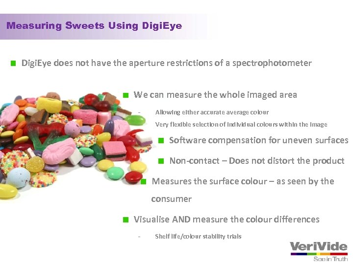 Measuring Sweets Using Digi. Eye does not have the aperture restrictions of a spectrophotometer