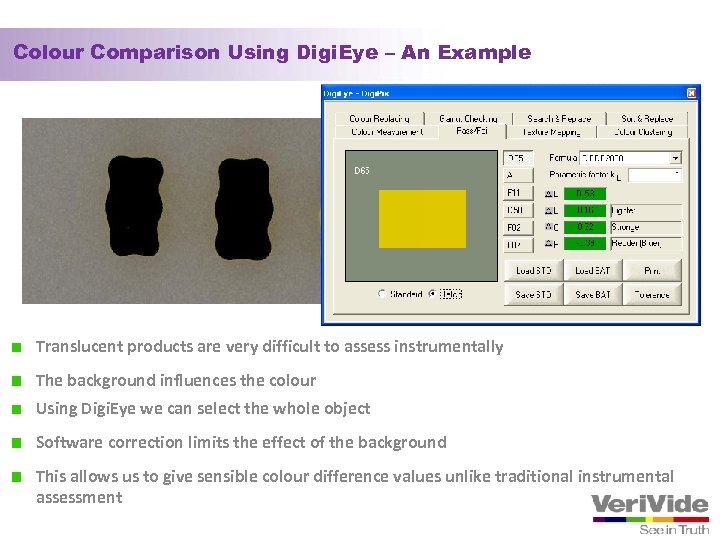 Colour Comparison Using Digi. Eye – An Example Translucent products are very difficult to