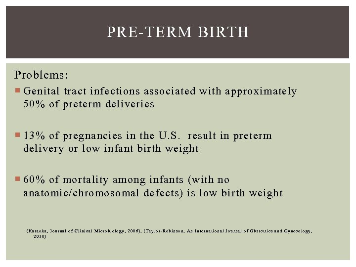 PRE-TERM BIRTH Problems: Genital tract infections associated with approximately 50% of preterm deliveries 13%