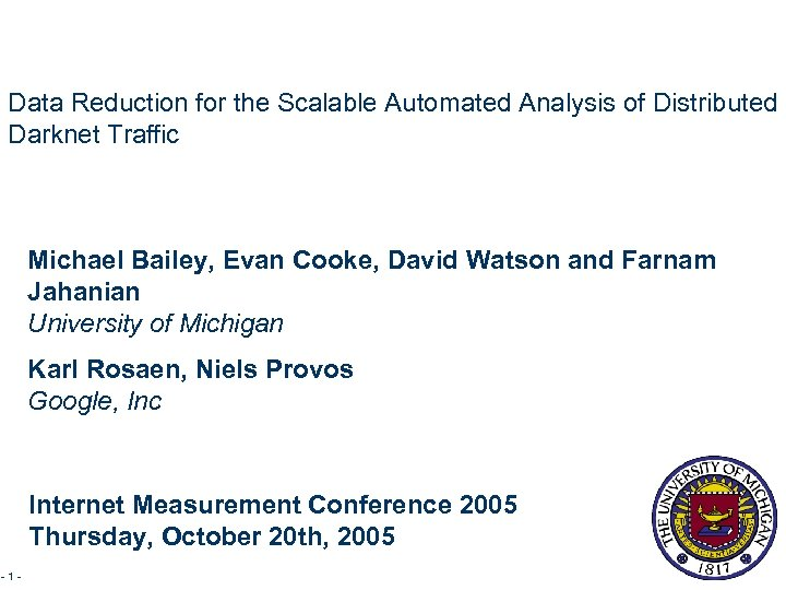 Data Reduction for the Scalable Automated Analysis of Distributed Darknet Traffic Michael Bailey, Evan