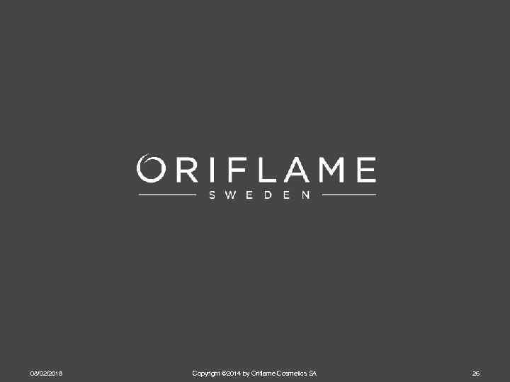 08/02/2018 Copyright © 2014 by Oriflame Cosmetics SA 26