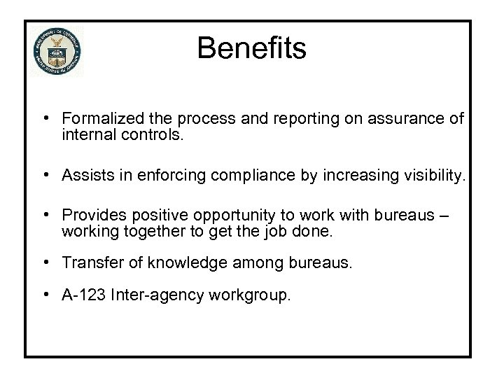 Benefits • Formalized the process and reporting on assurance of internal controls. • Assists