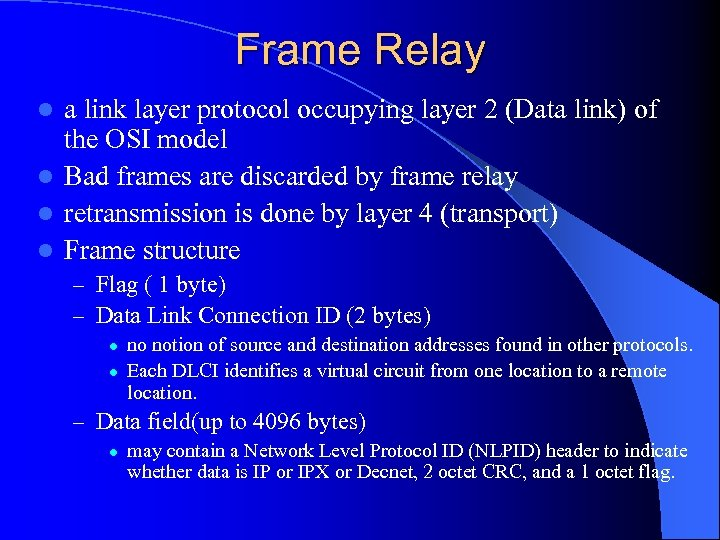 Frame Relay a link layer protocol occupying layer 2 (Data link) of the OSI
