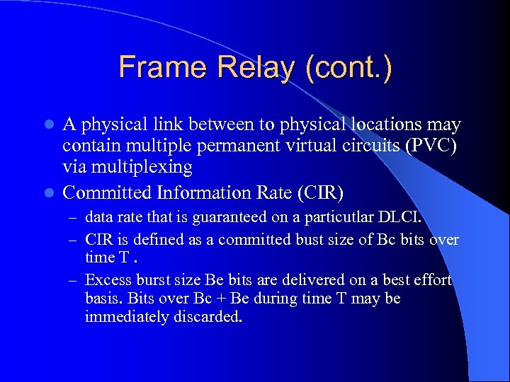 Frame Relay (cont. ) A physical link between to physical locations may contain multiple