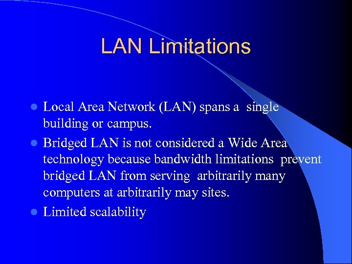 LAN Limitations Local Area Network (LAN) spans a single building or campus. l Bridged