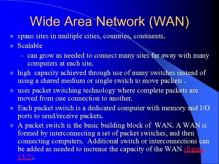 Wide Area Network (WAN) l l l spans sites in multiple cities, countries, continents.