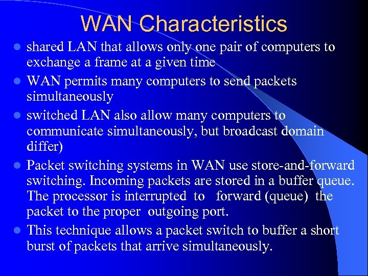 WAN Characteristics l l l shared LAN that allows only one pair of computers