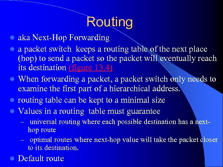 Routing l l l aka Next-Hop Forwarding a packet switch keeps a routing table