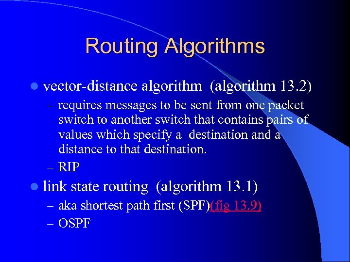 Routing Algorithms l vector-distance algorithm (algorithm 13. 2) – requires messages to be sent