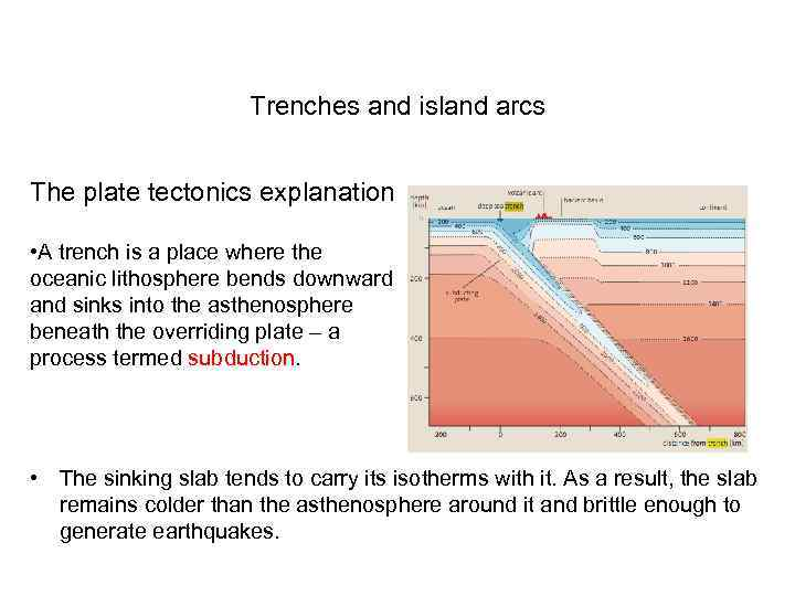 Trenches and island arcs The plate tectonics explanation • A trench is a place