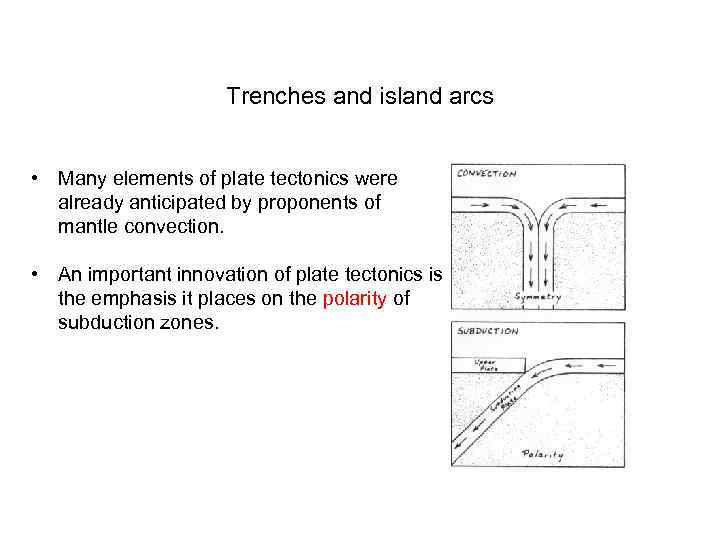 Trenches and island arcs • Many elements of plate tectonics were already anticipated by