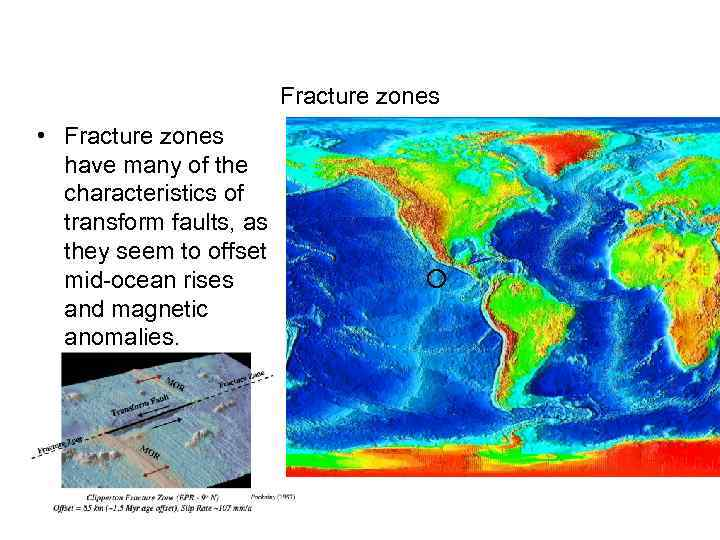 Fracture zones • Fracture zones have many of the characteristics of transform faults, as