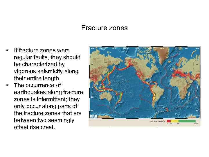 Fracture zones • If fracture zones were regular faults, they should be characterized by