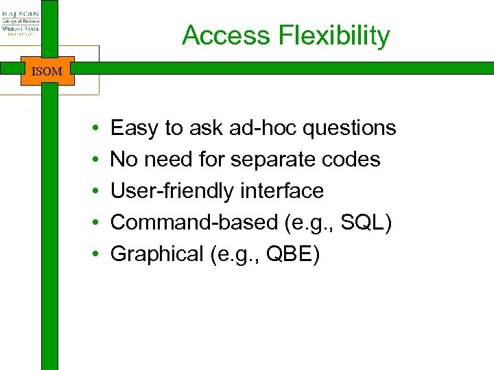 Access Flexibility ISOM • • • Easy to ask ad-hoc questions No need for