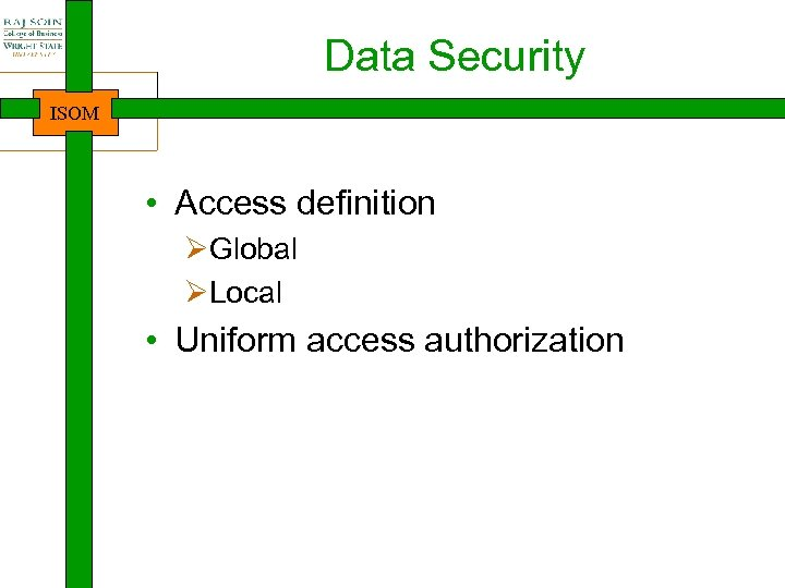 Data Security ISOM • Access definition ØGlobal ØLocal • Uniform access authorization