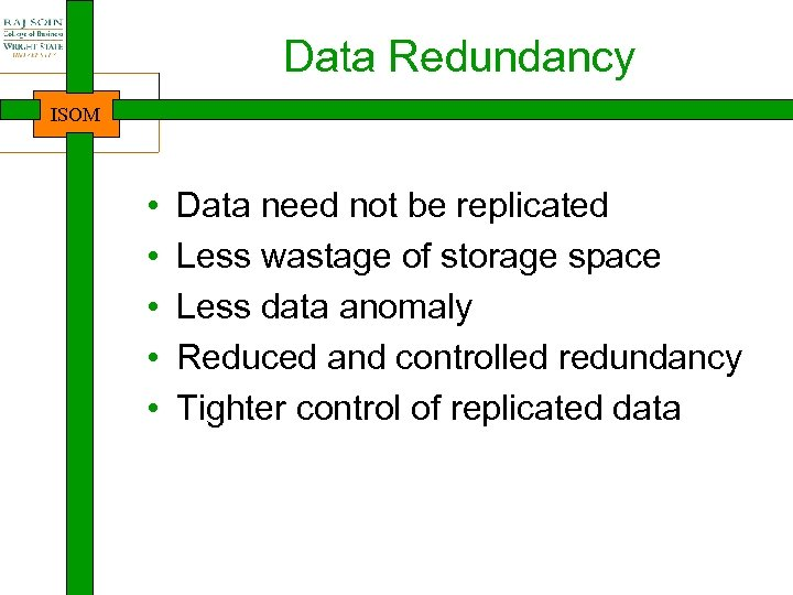 Data Redundancy ISOM • • • Data need not be replicated Less wastage of
