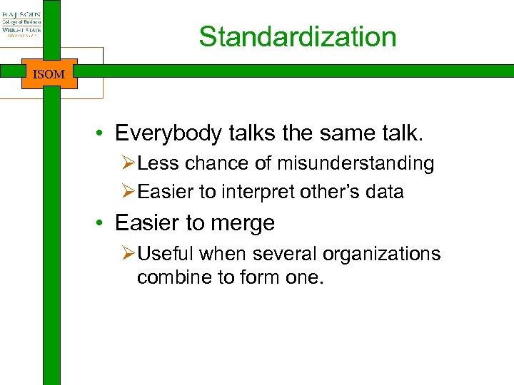 Standardization ISOM • Everybody talks the same talk. ØLess chance of misunderstanding ØEasier to